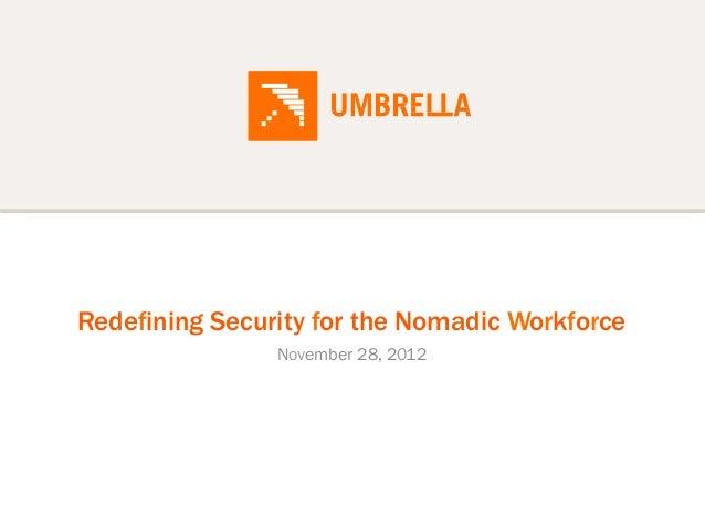 Redefining Security for the Nomadic Workforce                November 28, 2012