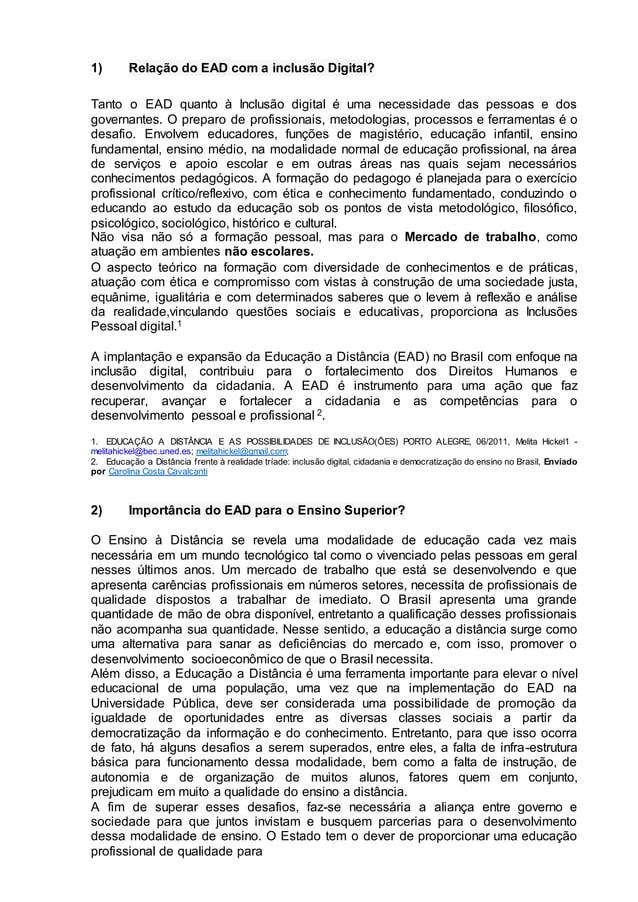 1) Relação do EAD com a inclusão Digital? Tanto o EAD quanto à Inclusão digital é uma necessidade das pessoas e dos govern...