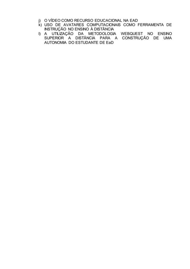 j) O VÍDEO COMO RECURSO EDUCACIONAL NA EAD k) USO DE AVATARES COMPUTACIONAIS COMO FERRAMENTA DE INSTRUÇÃO NO ENSINO À DIST...