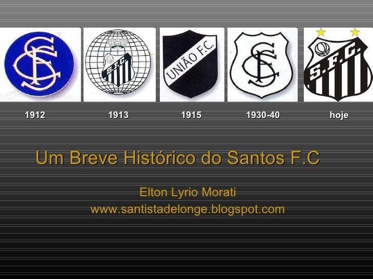 1912     1913        1915       1930-40   hoje     Um Breve Histórico do Santos F.C               Elton Lyrio Morati      ...