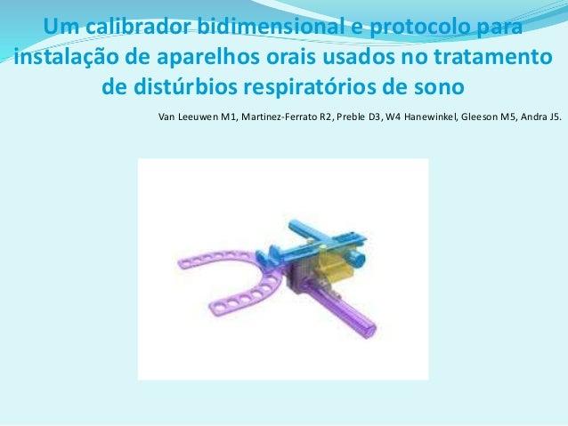 Um calibrador bidimensional e protocolo para instalação de aparelhos orais usados no tratamento de distúrbios respiratório...