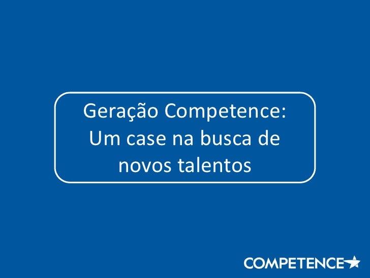 Geração Competence: Um case na busca de    novos talentos