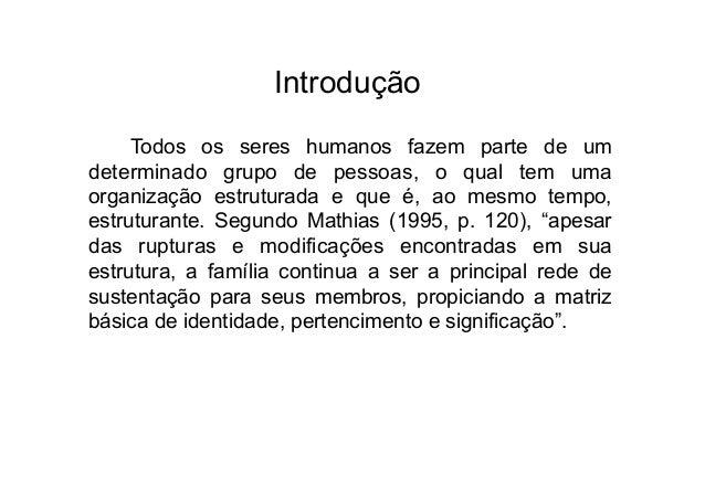 Introdução     Todos os seres humanos fazem parte de umdeterminado grupo de pessoas, o qual tem umaorganização estruturada...