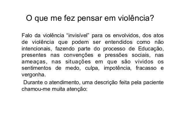 """O que me fez pensar em violência?Falo da violência """"invisível"""" para os envolvidos, dos atosde violência que podem ser ente..."""