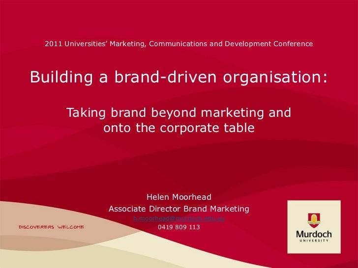 2011 Universities' Marketing, Communications and Development ConferenceBuilding a brand-driven organisation:      Taking b...
