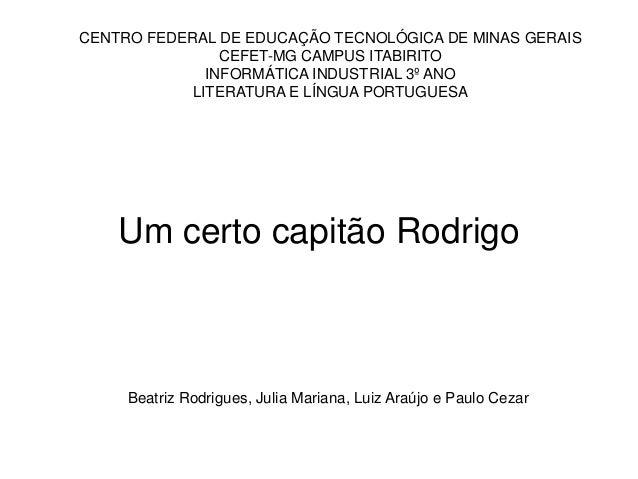 Um certo capitão Rodrigo Beatriz Rodrigues, Julia Mariana, Luiz Araújo e Paulo Cezar CENTRO FEDERAL DE EDUCAÇÃO TECNOLÓGIC...
