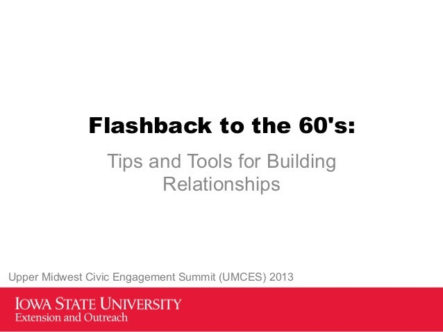 Flashback to the 60s:Tips and Tools for BuildingRelationshipsUpper Midwest Civic Engagement Summit (UMCES) 2013
