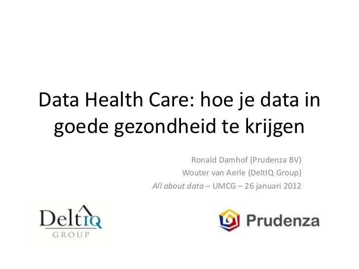 Data Health Care: hoe je data in goede gezondheid te krijgen                       Ronald Damhof (Prudenza BV)            ...