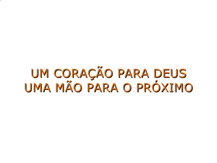 image1.jpg              UM CORAÇÃO PARA DEUS             UMA MÃO PARA O PRÓXIMO