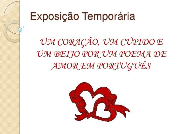 Exposição Temporária UM CORAÇÃO, UM CÚPIDO E UM BEIJO POR UM POEMA DE   AMOR EM PORTUGUÊS