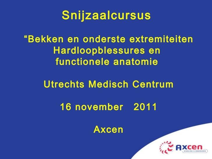 """Snijzaalcursus  """" Bekken en onderste extremiteiten Hardloopblessures en  functionele anatomie  Utrechts Medisch Centrum 16..."""