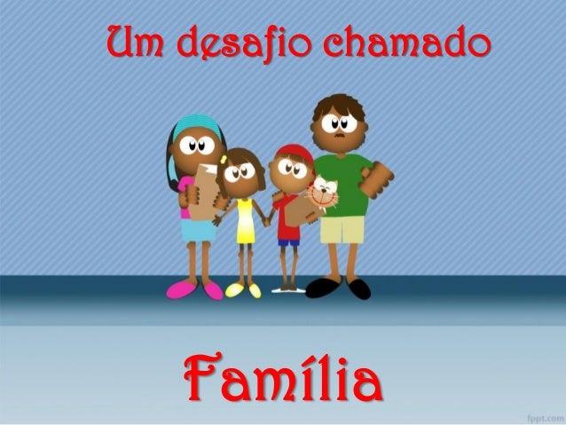 Um desafio chamado Família