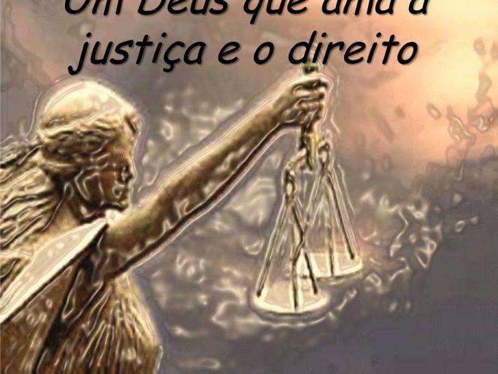 Um Deus que ama ajustiça e o direito