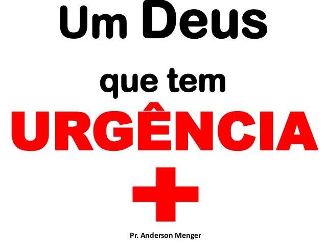 Um Deus que tem  URGÊNCIA Pr. Anderson Menger
