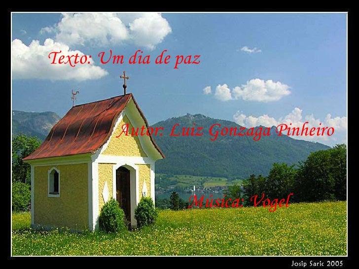 Texto: Um dia de paz  Autor: Luiz Gonzaga Pinheiro Música: Vogel
