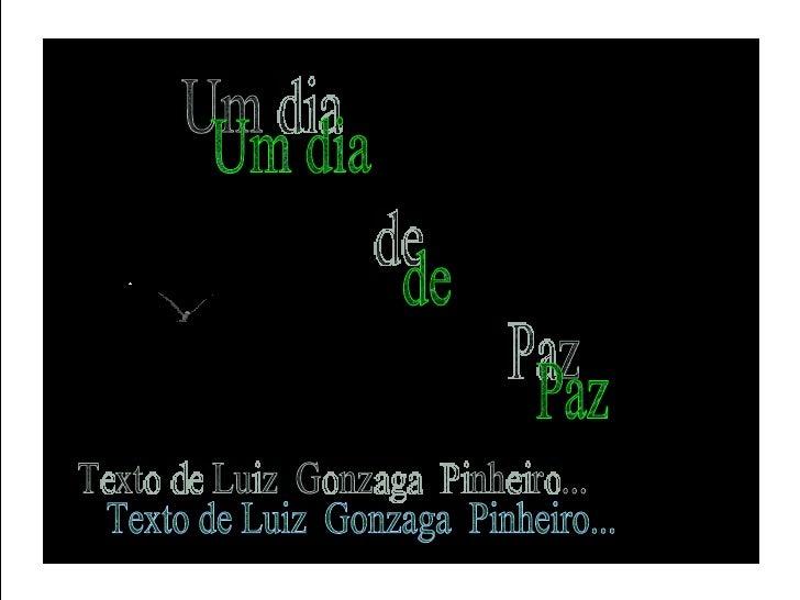 Um dia  de Paz Texto de Luiz  Gonzaga  Pinheiro...