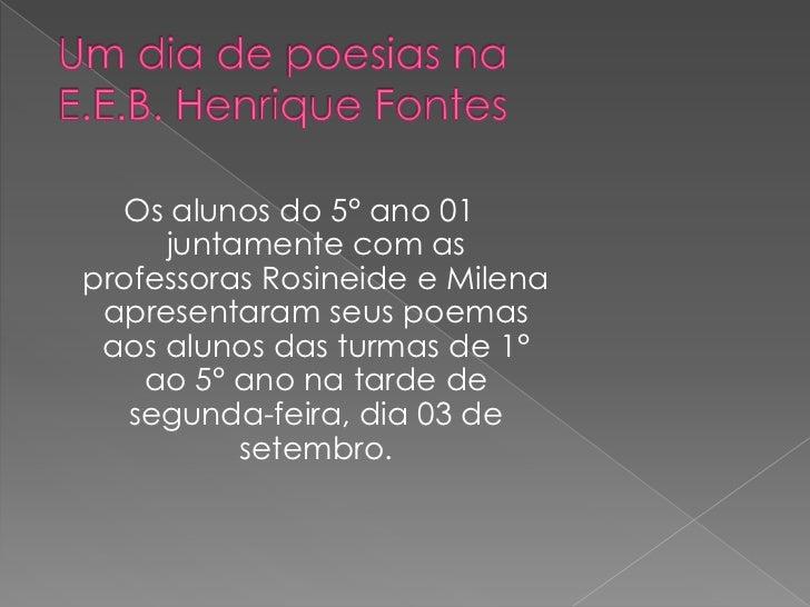 Os alunos do 5° ano 01     juntamente com asprofessoras Rosineide e Milena apresentaram seus poemas aos alunos das turmas ...