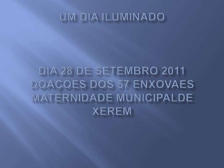 UM DIA ILUMINADODIA 28 DE SETEMBRO 2011 DOAÇÕES DOS 57 ENXOVAES  MATERNIDADE MUNICIPALDE XEREM<br />