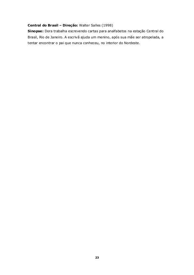 Central do Brasil – Direção: Walter Salles (1998) Sinopse: Dora trabalha escrevendo cartas para analfabetos na estação Cen...