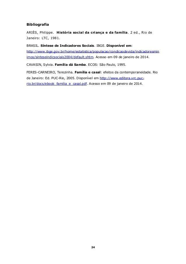 Bibliografia ARIÈS, Philippe. História social da criança e da família. 2 ed., Rio de Janeiro: LTC, 1981. BRASIL. Síntese d...