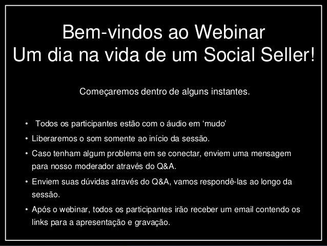 Bem-vindos ao Webinar Um dia na vida de um Social Seller! Começaremos dentro de alguns instantes. • Todos os participantes...