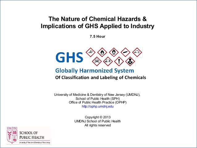 The Nature of Chemical Hazards & Implications of GHS Applied to Industry 7.5 Hour  University of Medicine & Dentistry of N...
