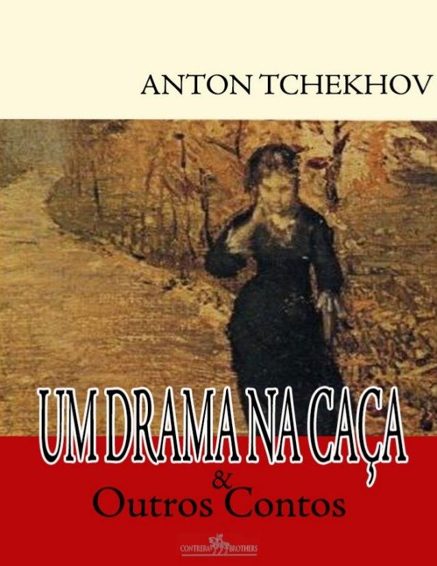 ANTON TCHEKHOV UM DRAMA NA CAÇA & Outros Contos Tradução: J. Ferreira Mezes