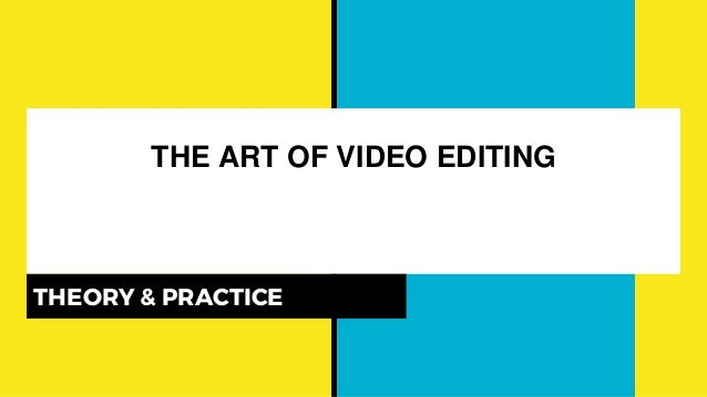 THE ART OF VIDEO EDITING THEORY & PRACTICE