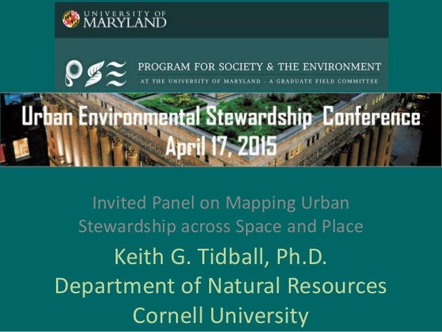 Keith G. Tidball, Ph.D. Department of Natural Resources Cornell University Invited Panel on Mapping Urban Stewardship acro...