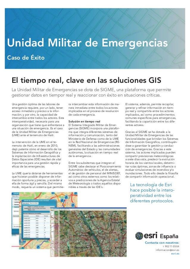 El tiempo real, clave en las soluciones GIS La Unidad Militar de Emergencias se dota de SIGME, una plataforma que permite ...