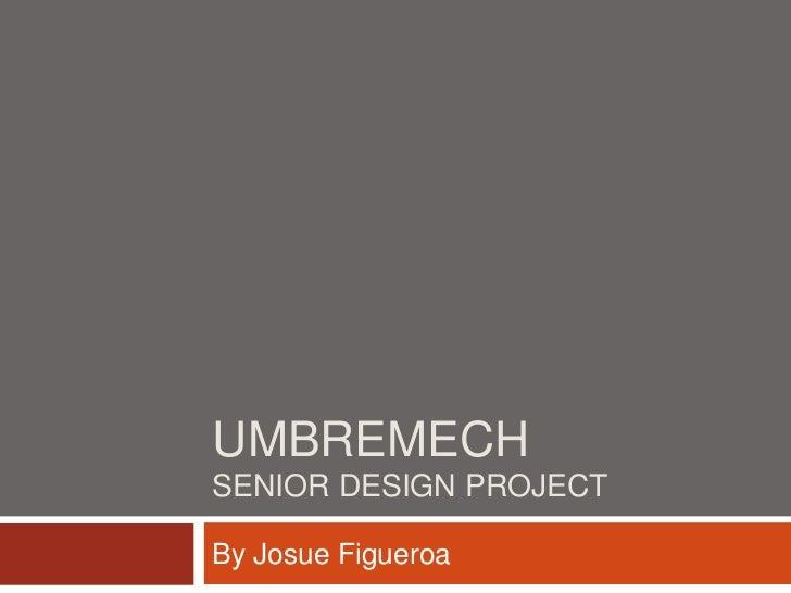 UMBREMECHSENIOR DESIGN PROJECTBy Josue Figueroa