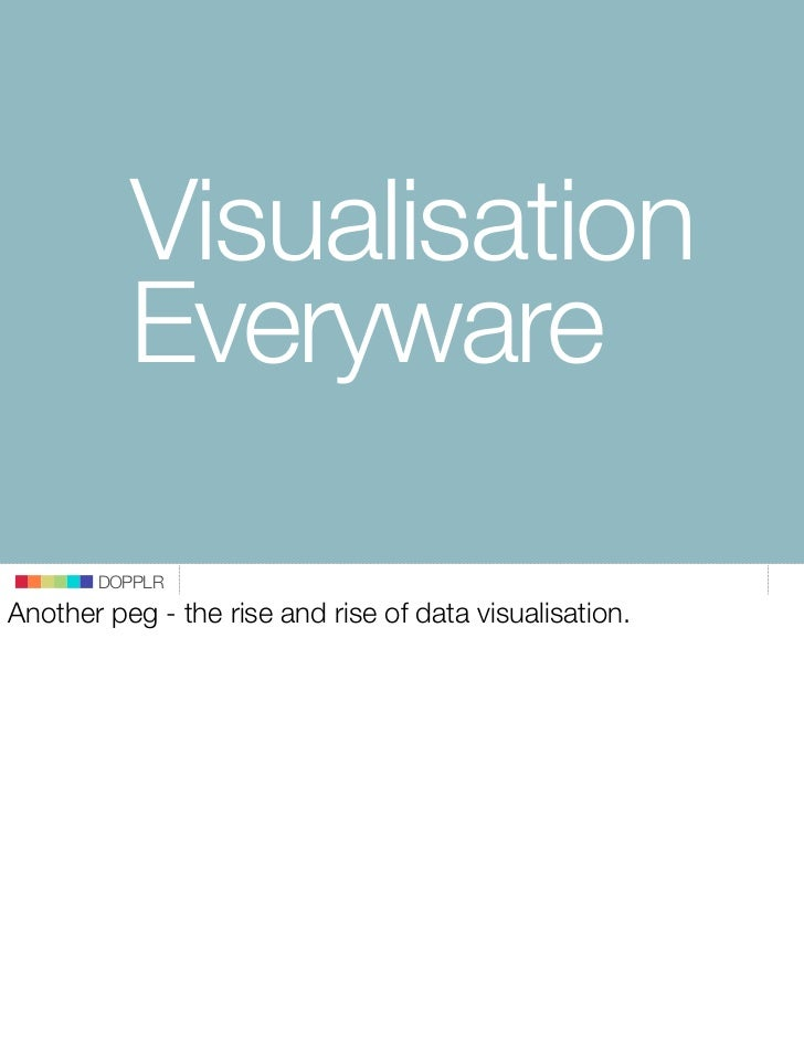 Visualisation           Everyware         DOPPLR Another peg - the rise and rise of data visualisation.