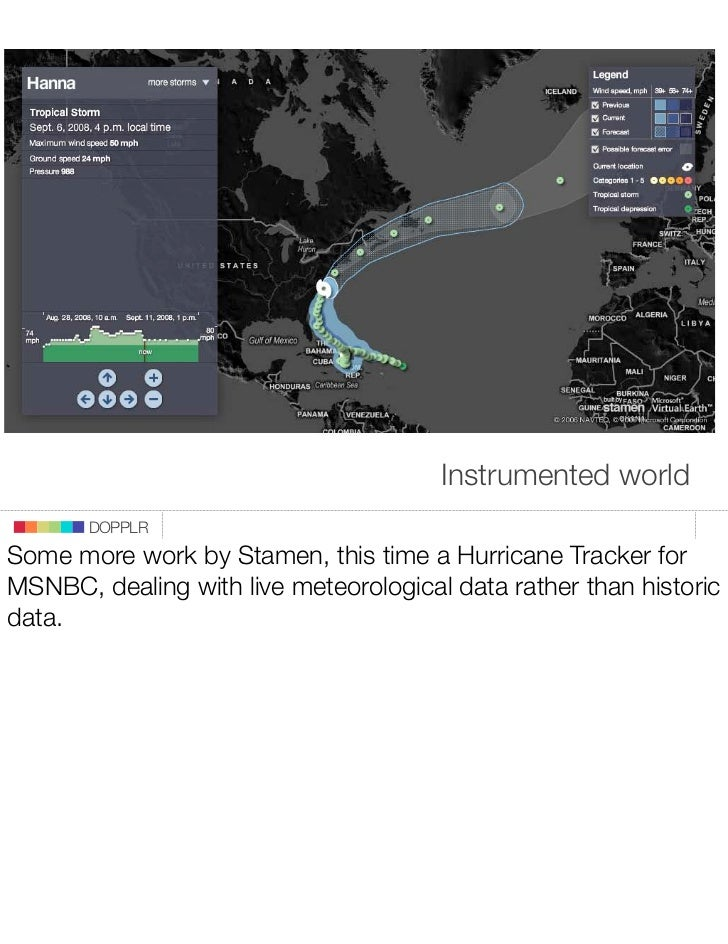 Instrumented world        DOPPLR Some more work by Stamen, this time a Hurricane Tracker for MSNBC, dealing with live mete...