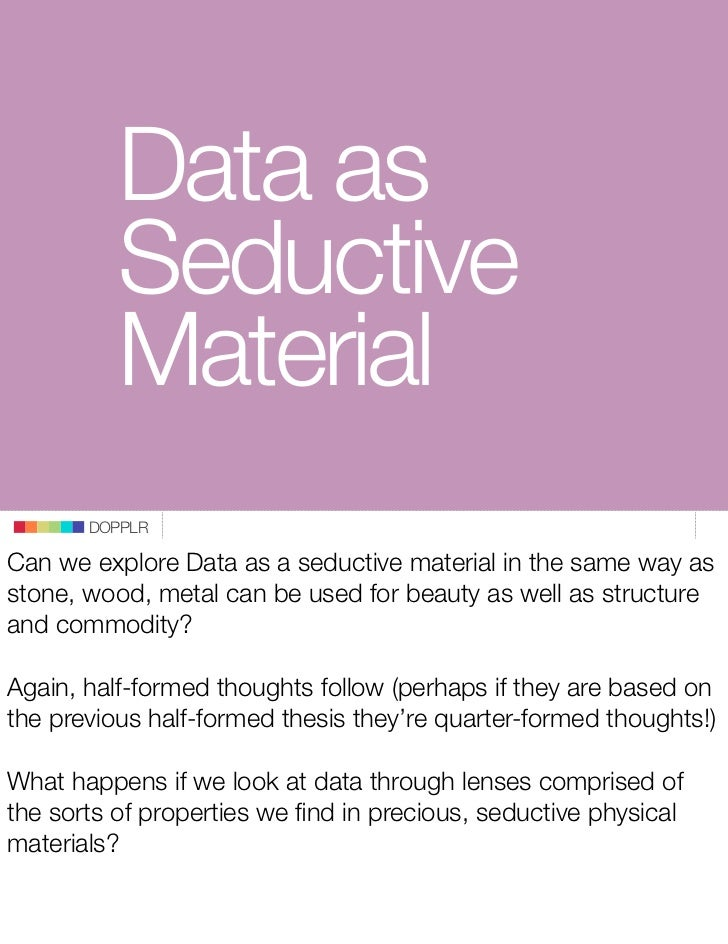 Data as           Seductive           Material        DOPPLR  Can we explore Data as a seductive material in the same way ...