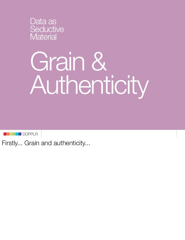 Data as            Seductive            Material              Grain &            Authenticity         DOPPLR  Firstly... G...