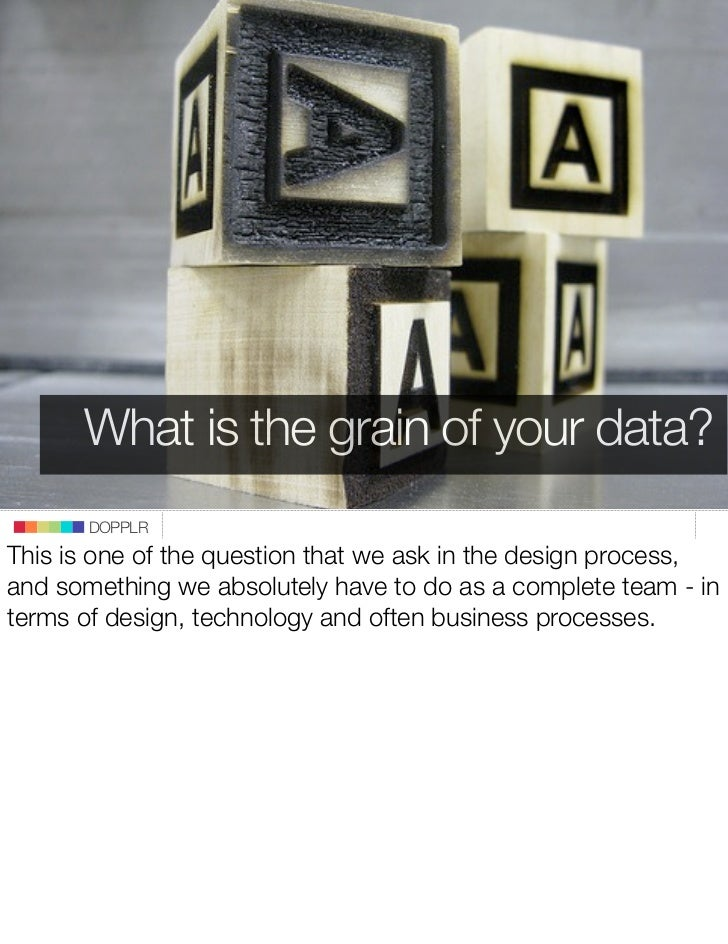 What is the grain of your data?        DOPPLR This is one of the question that we ask in the design process, and something...