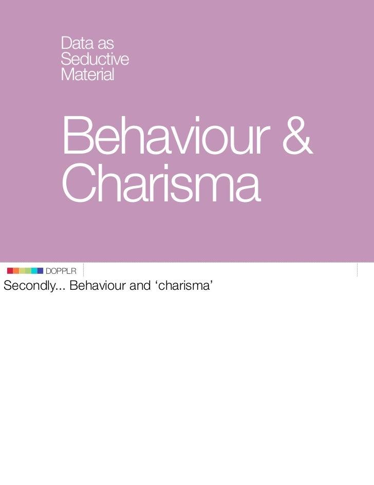 Data as          Seductive          Material             Behaviour &          Charisma        DOPPLR Secondly... Behaviour...