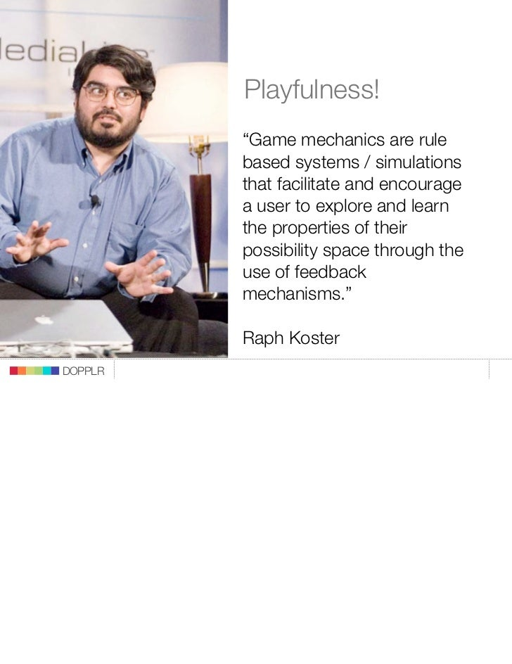 """Playfulness!          """"Game mechanics are rule          based systems / simulations          that facilitate and encourage..."""