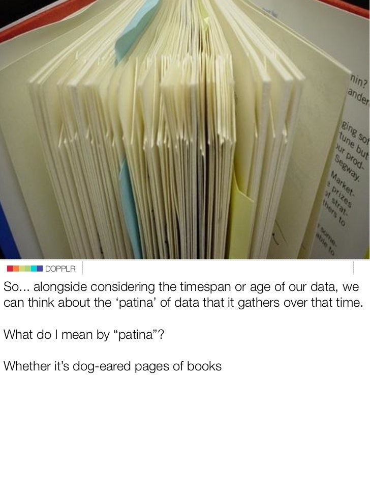 DOPPLR  So... alongside considering the timespan or age of our data, we can think about the 'patina' of data that it gathe...