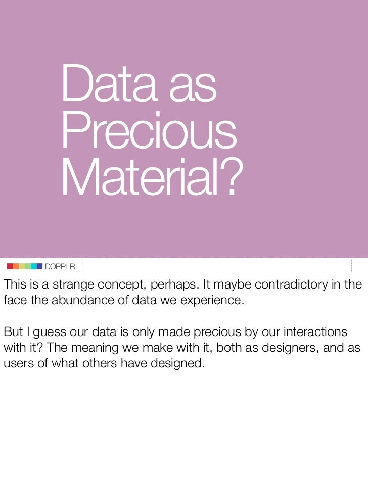 Data as           Precious           Material?        DOPPLR  This is a strange concept, perhaps. It maybe contradictory i...