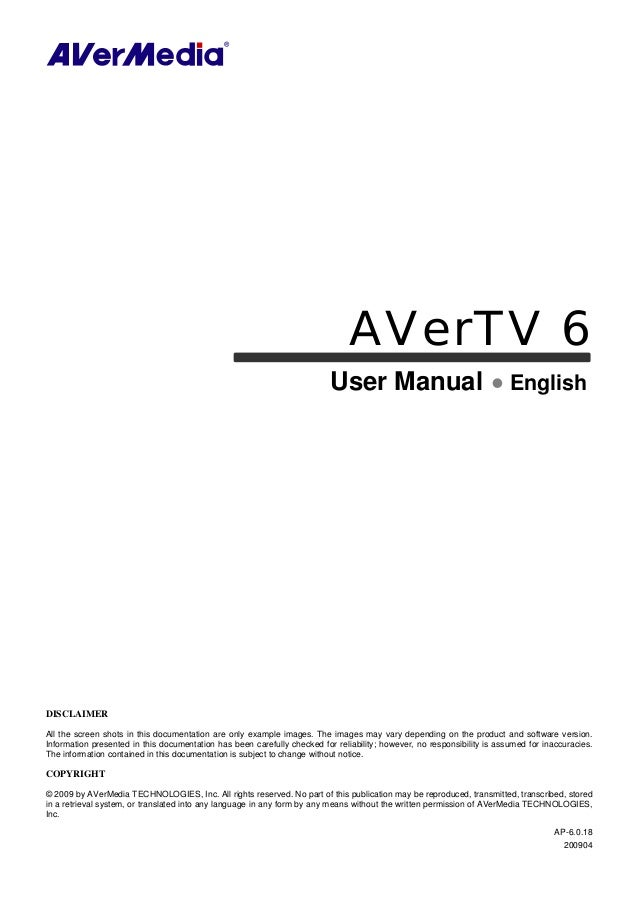 AVerTV 6User Manual EnglishDISCLAIMERAll the screen shots in this documentation are only example images. The images may va...