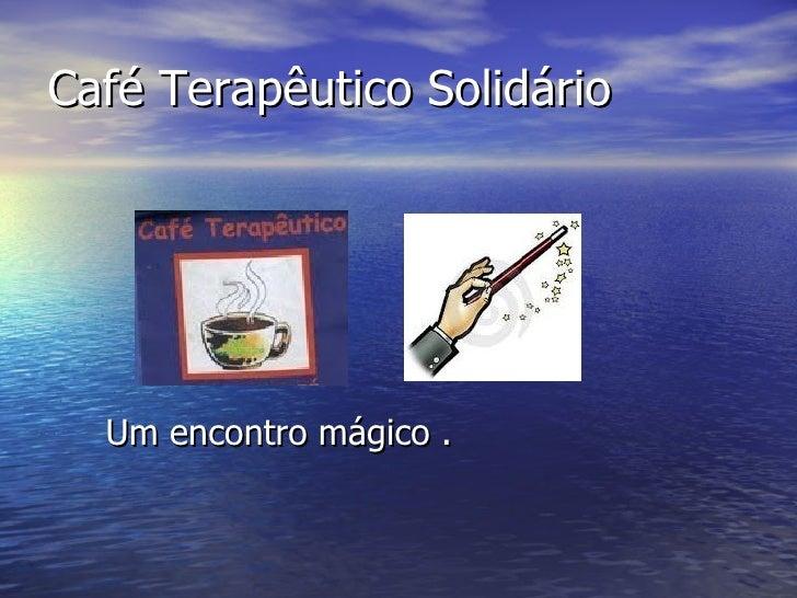 Café Terapêutico Solidário  Um encontro mágico .