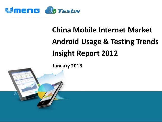 China Mobile Internet MarketAndroid Usage & Testing TrendsInsight Report 2012January 2013