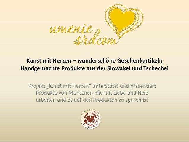 """Kunst mit Herzen – wunderschöne GeschenkartikelnHandgemachte Produkte aus der Slowakei und TschecheiProjekt """"Kunst mit Her..."""