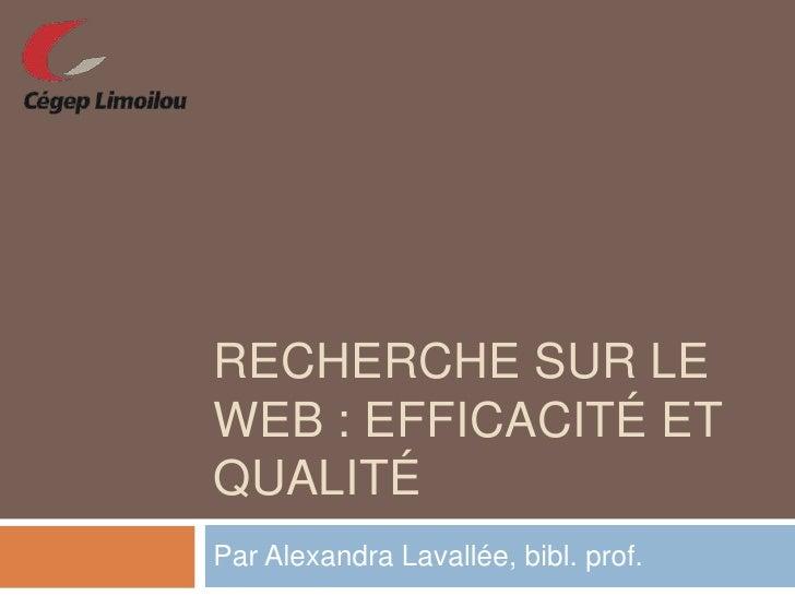 Recherche sur le web : efficacité et qualité<br />Par Alexandra Lavallée, bibl. prof.<br />