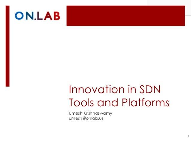 Innovation in SDNTools and PlatformsUmesh Krishnaswamyumesh@onlab.us1