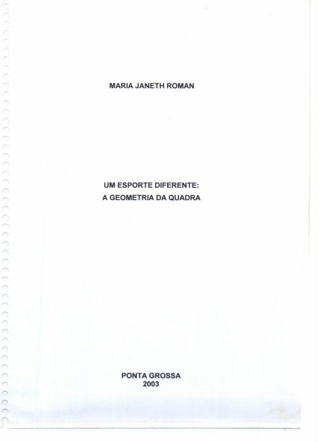 """'""""""""""""'- MARIA JANETH ROMAN ,...... r> r>. r>. """" r>. """" ,--.. UM ESPORTE DIFERENTE: A GEOMETRIA DA QUADRA r>. r=. r>. r>. r-...."""