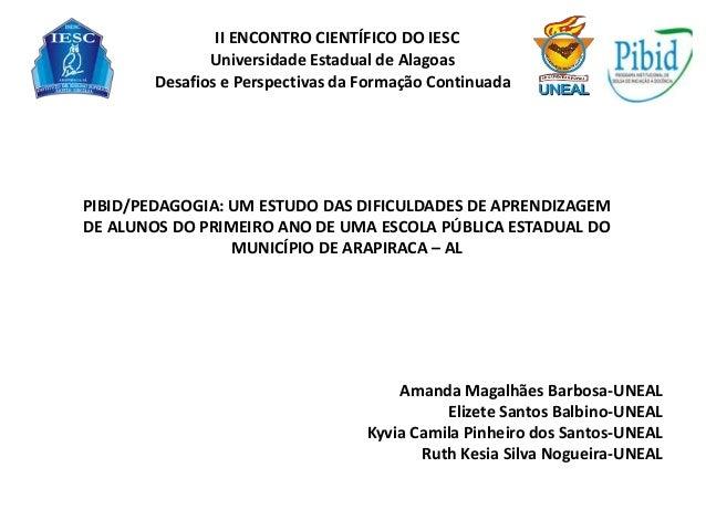 II ENCONTRO CIENTÍFICO DO IESC Universidade Estadual de Alagoas Desafios e Perspectivas da Formação Continuada  PIBID/PEDA...