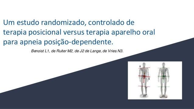 Um estudo randomizado, controlado de terapia posicional versus terapia aparelho oral para apneia posição-dependente. Benoi...