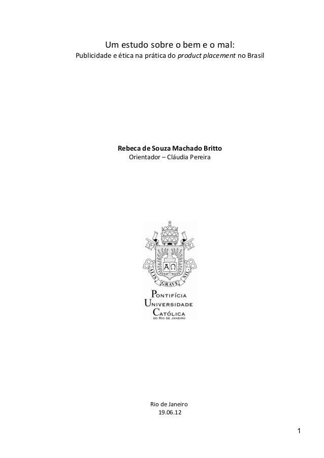 Um estudo sobre o bem e o mal: Publicidade e ética na prática do product placement no Brasil Rebeca de Souza Machado Britt...